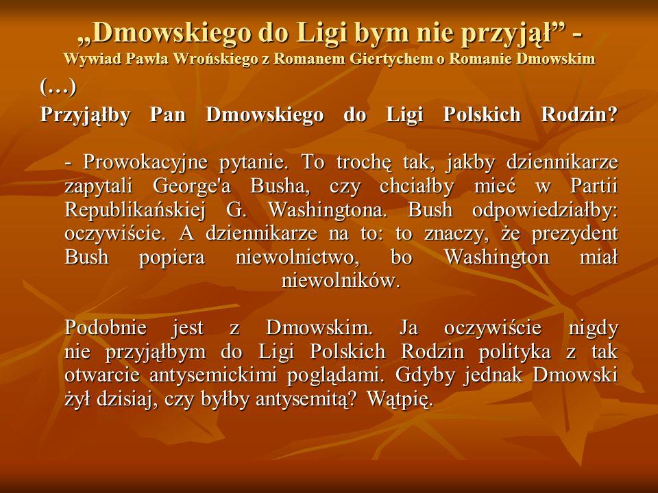 Dmowskiego do Ligi bym nie przyjął - Wywiad Pawła Wrońskiego z Romanem Giertychem o Romanie Dmowskim (…) Przyjąłby Pan Dmowskiego do Ligi Polskich Rod