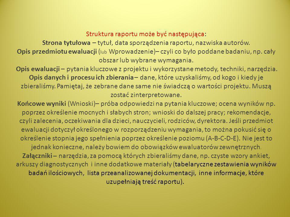 Struktura raportu może być następująca: Strona tytułowa – tytuł, data sporządzenia raportu, nazwiska autorów. Opis przedmiotu ewaluacji ( lub Wprowadz