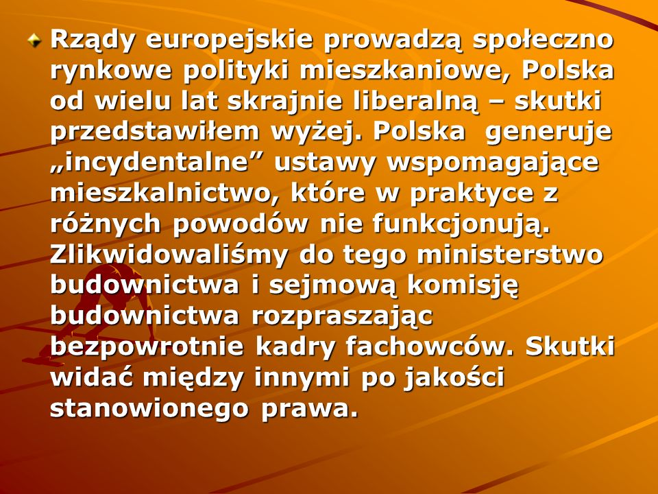 Rządy europejskie prowadzą społeczno rynkowe polityki mieszkaniowe, Polska od wielu lat skrajnie liberalną – skutki przedstawiłem wyżej. Polska generu