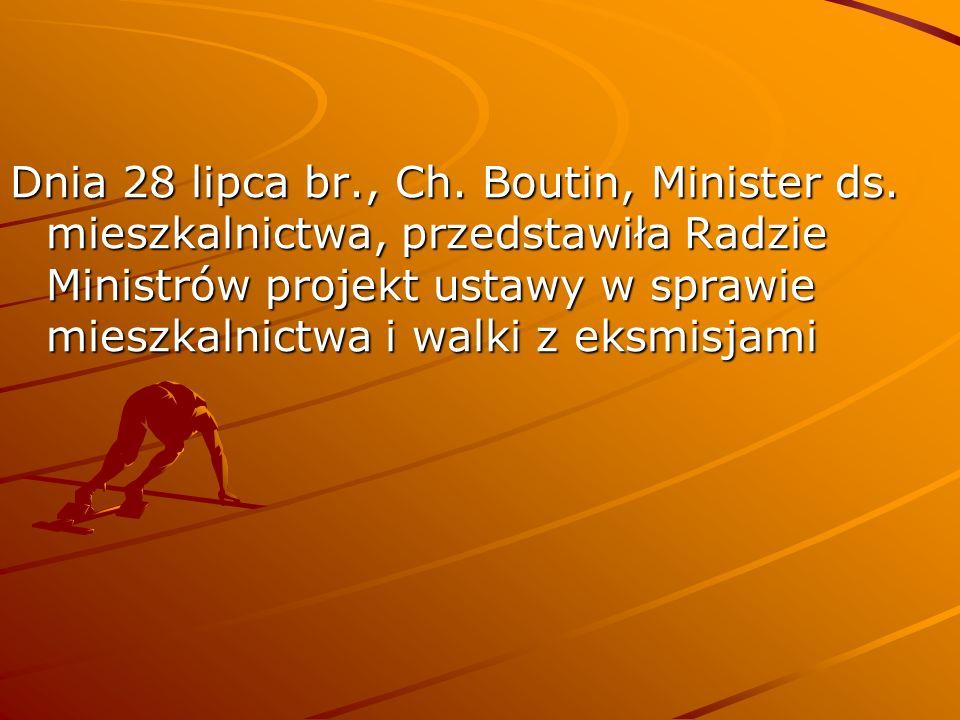Dnia 28 lipca br., Ch. Boutin, Minister ds. mieszkalnictwa, przedstawiła Radzie Ministrów projekt ustawy w sprawie mieszkalnictwa i walki z eksmisjami
