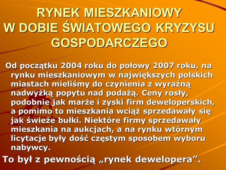 RYNEK MIESZKANIOWY W DOBIE ŚWIATOWEGO KRYZYSU GOSPODARCZEGO Od początku 2004 roku do połowy 2007 roku, na rynku mieszkaniowym w największych polskich
