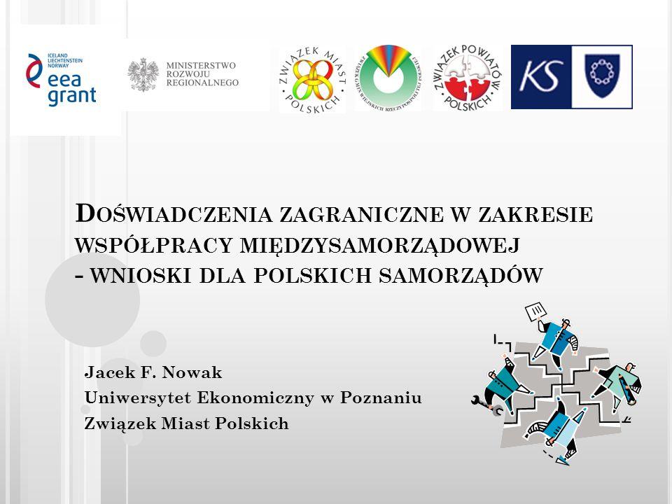 C EL WYSTĄPIENIA Przedstawienie doświadczeń wybranych państw europejskich w dziedzinie współpracy międzysamorządowej, Wskazanie doświadczeń, które mogą być wykorzystane przez administrację rządową i organizacje samorządowe przy tworzeniu systemu wspierania współpracy międzysamorządowej w Polsce, Pokazanie jak te doświadczenia mogą być wykorzystane przez polskie jednostki samorządu terytorialnego, Zaprezentowanie czynników, które powinny być uwzględniane przez jednostki samorządu przy organizowaniu partnerstw.