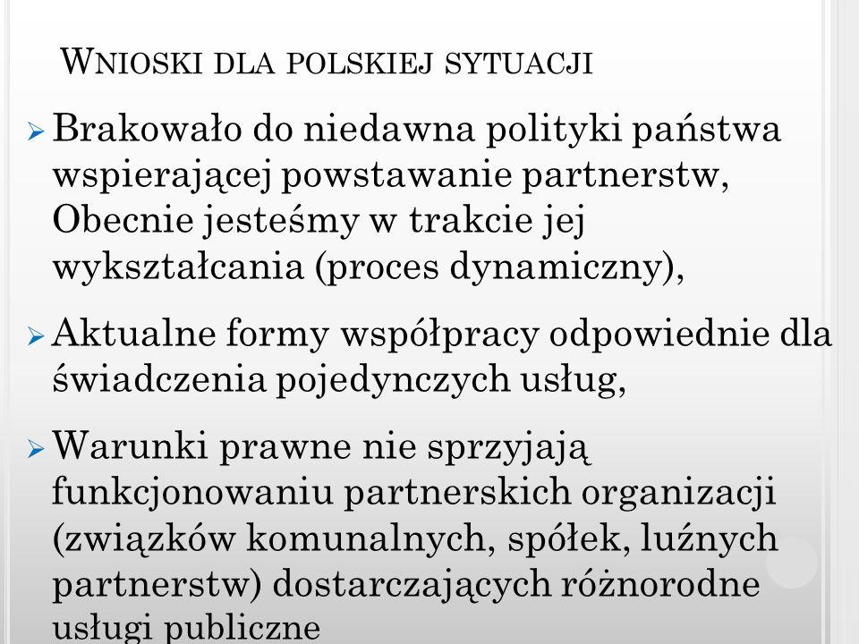 W NIOSKI DLA POLSKIEJ SYTUACJI Brakowało do niedawna polityki państwa wspierającej powstawanie partnerstw, Obecnie jesteśmy w trakcie jej wykształcani