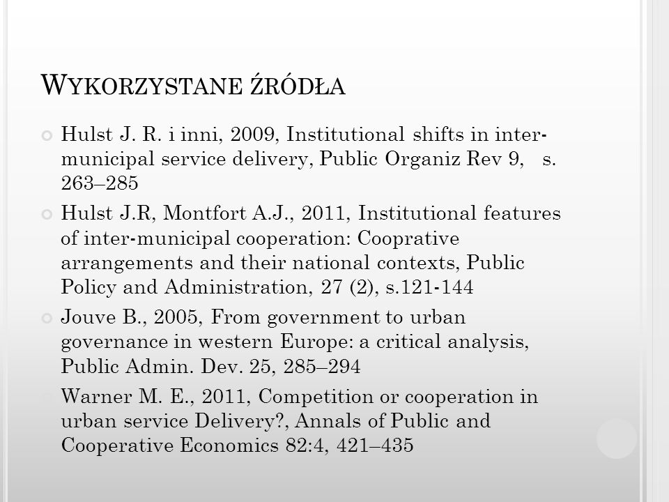W YKORZYSTANE ŹRÓDŁA Hulst J. R. i inni, 2009, Institutional shifts in inter- municipal service delivery, Public Organiz Rev 9, s. 263–285 Hulst J.R,