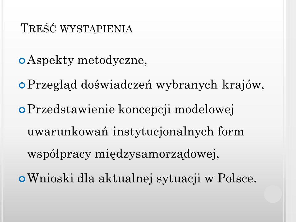 W NIOSKI DLA POLSKIEJ SYTUACJI 2 Niewielkie możliwości tworzenia partnerstw w układzie wertykalnym, Brakuje efektywnych form współpracy dla planowania i aktywnej koordynacji w układzie horyzontalnym, Jedyną istniejącą propozycją w tym zakresie jest zespół współpracy terytorialnej – projekt ustawy prezydenckiej o współdziałaniu w samorządzie terytorialnym (2012).