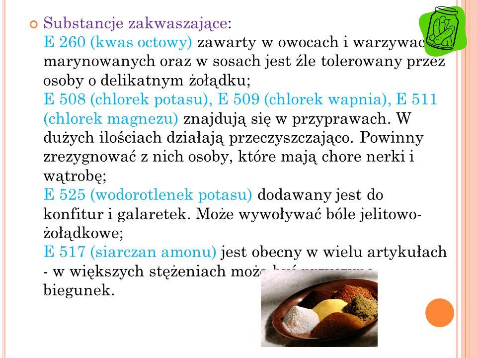 Substancje zakwaszające: E 260 (kwas octowy) zawarty w owocach i warzywach marynowanych oraz w sosach jest źle tolerowany przez osoby o delikatnym żoł