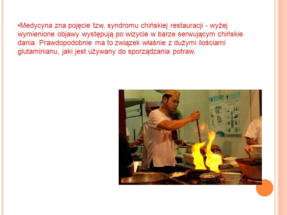 Medycyna zna pojęcie tzw. syndromu chińskiej restauracji - wyżej wymienione objawy występują po wizycie w barze serwującym chińskie dania. Prawdopodob