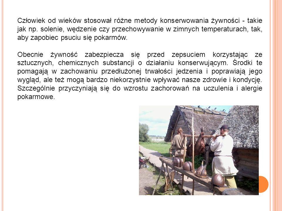 Człowiek od wieków stosował różne metody konserwowania żywności - takie jak np. solenie, wędzenie czy przechowywanie w zimnych temperaturach, tak, aby