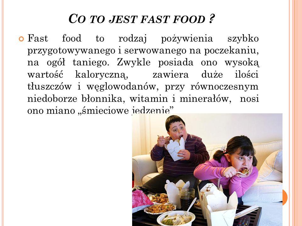 C O TO JEST FAST FOOD ? Fast food to rodzaj pożywienia szybko przygotowywanego i serwowanego na poczekaniu, na ogół taniego. Zwykle posiada ono wysoką