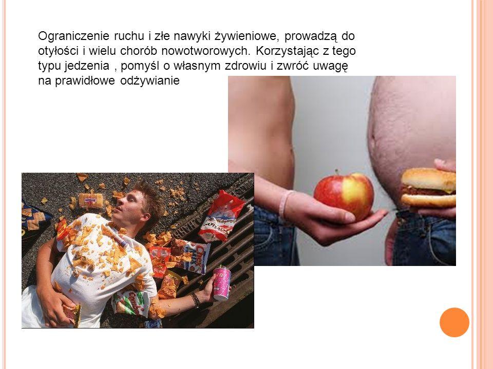 Ograniczenie ruchu i złe nawyki żywieniowe, prowadzą do otyłości i wielu chorób nowotworowych. Korzystając z tego typu jedzenia, pomyśl o własnym zdro