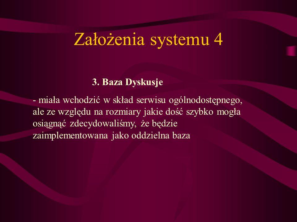 Założenia systemu 4 3. Baza Dyskusje - miała wchodzić w skład serwisu ogólnodostępnego, ale ze względu na rozmiary jakie dość szybko mogła osiągnąć zd