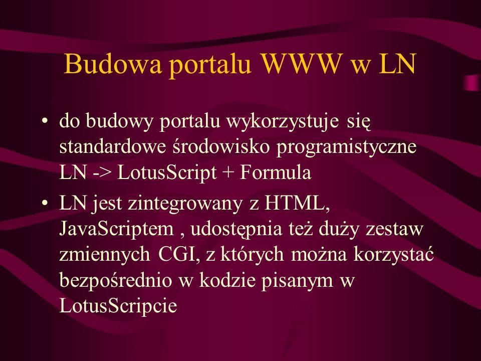 Budowa portalu WWW w LN do budowy portalu wykorzystuje się standardowe środowisko programistyczne LN -> LotusScript + Formula LN jest zintegrowany z H
