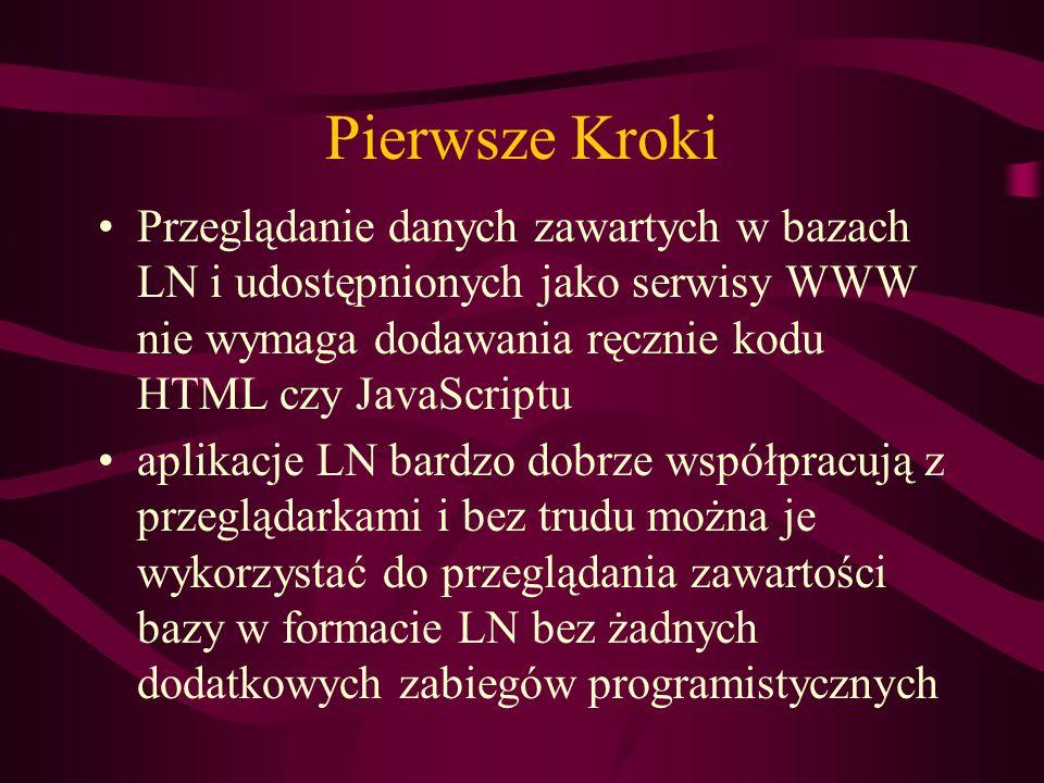 Pierwsze Kroki Przeglądanie danych zawartych w bazach LN i udostępnionych jako serwisy WWW nie wymaga dodawania ręcznie kodu HTML czy JavaScriptu apli