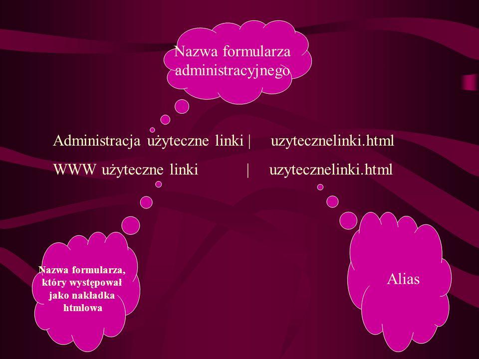 Administracja użyteczne linki   uzytecznelinki.html WWW użyteczne linki   uzytecznelinki.html Alias Nazwa formularza, który występował jako nakładka h