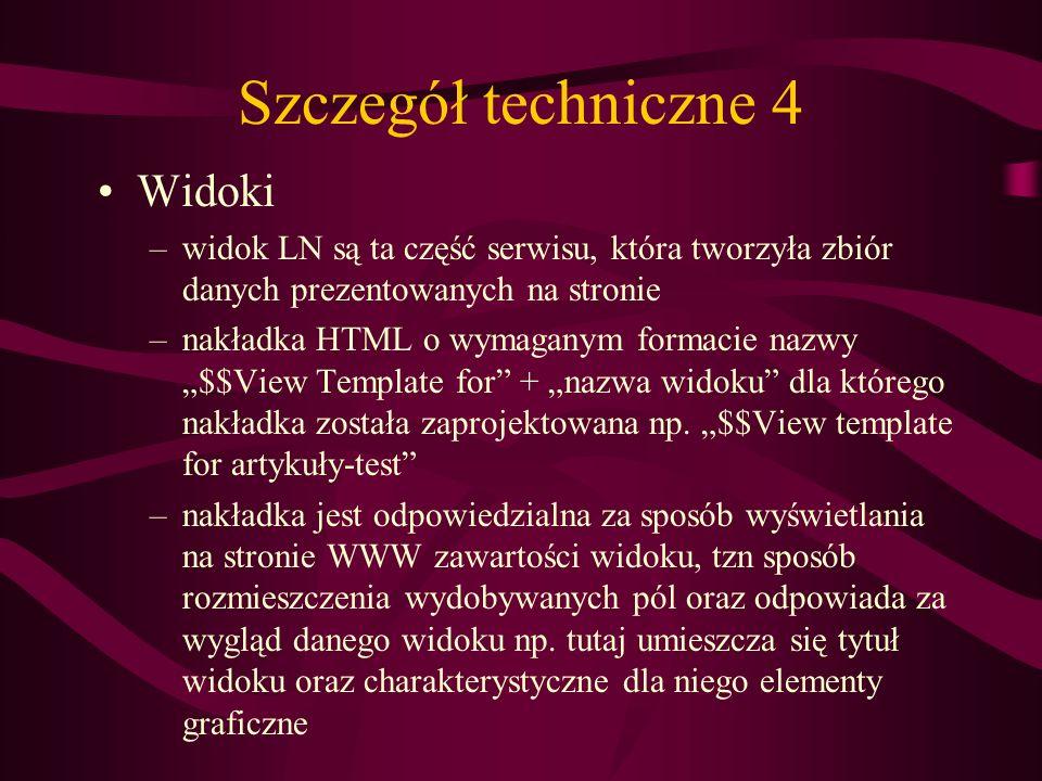 Szczegół techniczne 4 Widoki –widok LN są ta część serwisu, która tworzyła zbiór danych prezentowanych na stronie –nakładka HTML o wymaganym formacie