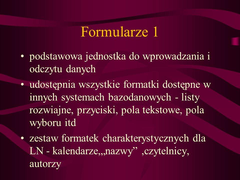 Formularze 1 podstawowa jednostka do wprowadzania i odczytu danych udostępnia wszystkie formatki dostępne w innych systemach bazodanowych - listy rozw