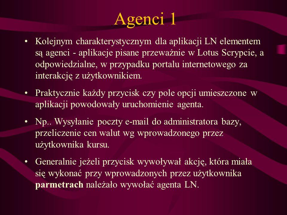 Agenci 1 Kolejnym charakterystycznym dla aplikacji LN elementem są agenci - aplikacje pisane przeważnie w Lotus Scrypcie, a odpowiedzialne, w przypadk