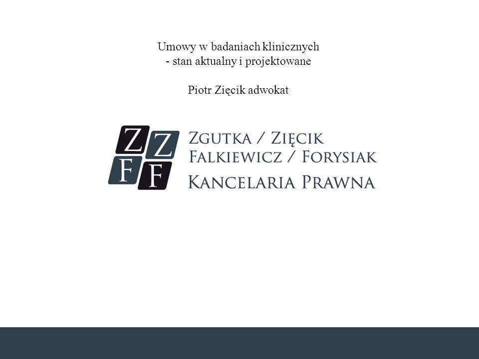 Umowy w badaniach klinicznych - stan aktualny i projektowane Piotr Zięcik adwokat