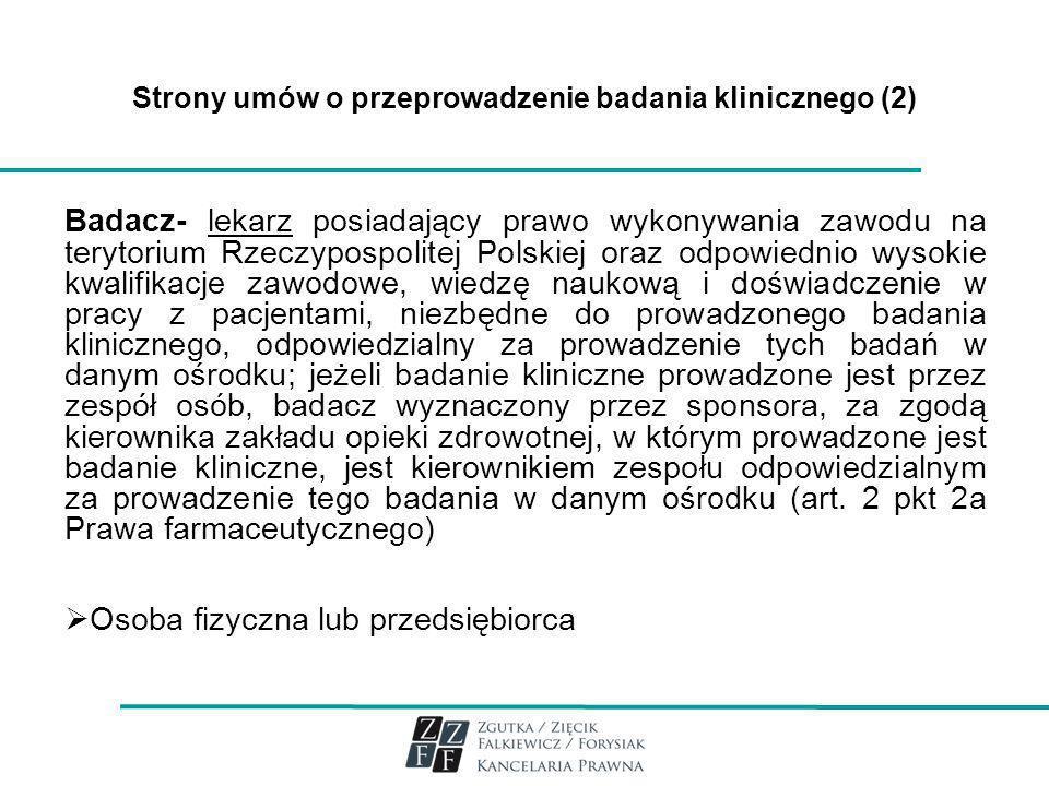 Strony umów o przeprowadzenie badania klinicznego (2) Badacz- lekarz posiadający prawo wykonywania zawodu na terytorium Rzeczypospolitej Polskiej oraz