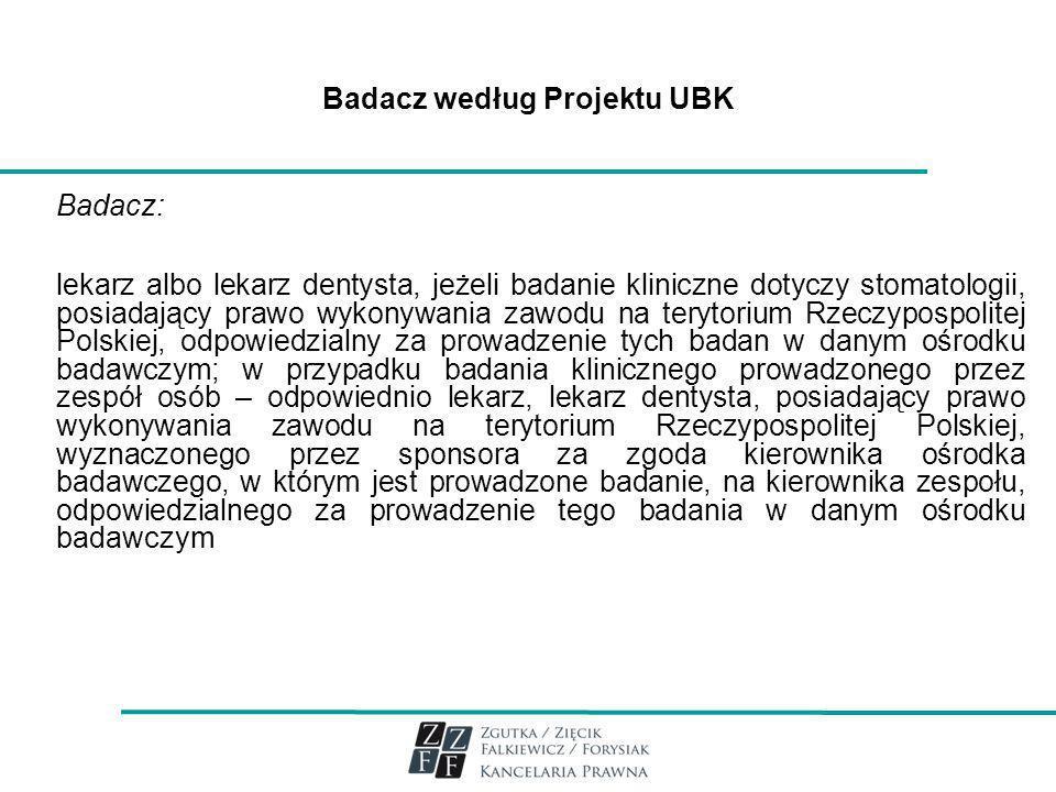 Badacz według Projektu UBK Badacz: lekarz albo lekarz dentysta, jeżeli badanie kliniczne dotyczy stomatologii, posiadający prawo wykonywania zawodu na