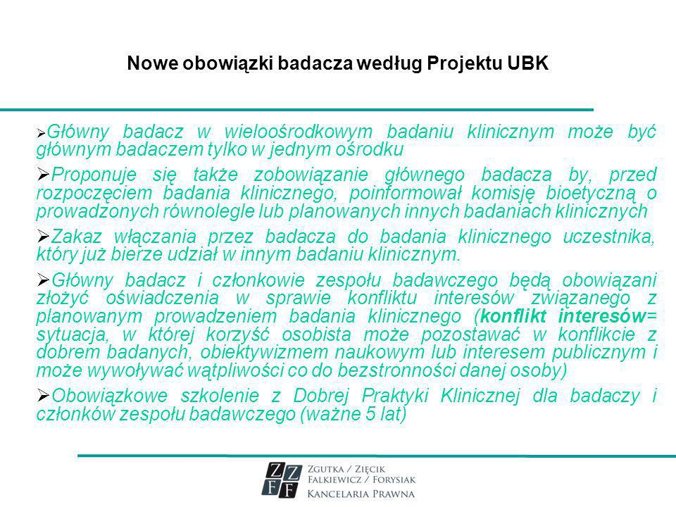 Nowe obowiązki badacza według Projektu UBK Główny badacz w wieloośrodkowym badaniu klinicznym może być głównym badaczem tylko w jednym ośrodku Proponu