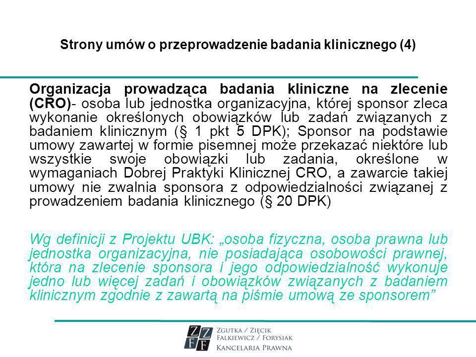 Strony umów o przeprowadzenie badania klinicznego (4) Organizacja prowadząca badania kliniczne na zlecenie (CRO)- osoba lub jednostka organizacyjna, k