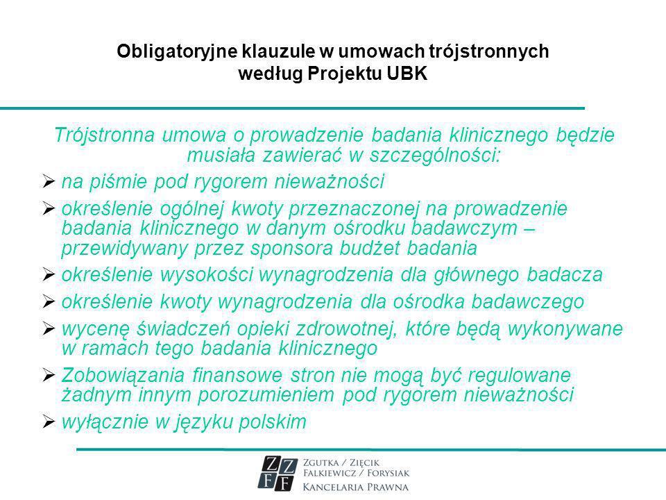 Obligatoryjne klauzule w umowach trójstronnych według Projektu UBK Trójstronna umowa o prowadzenie badania klinicznego będzie musiała zawierać w szcze