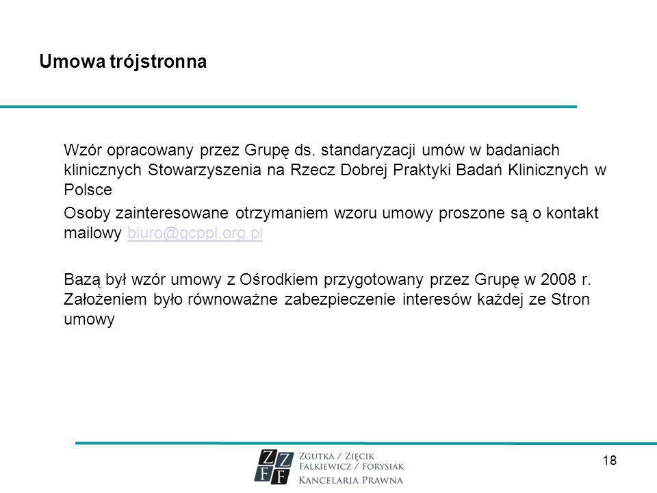 18 Umowa trójstronna Wzór opracowany przez Grupę ds. standaryzacji umów w badaniach klinicznych Stowarzyszenia na Rzecz Dobrej Praktyki Badań Kliniczn