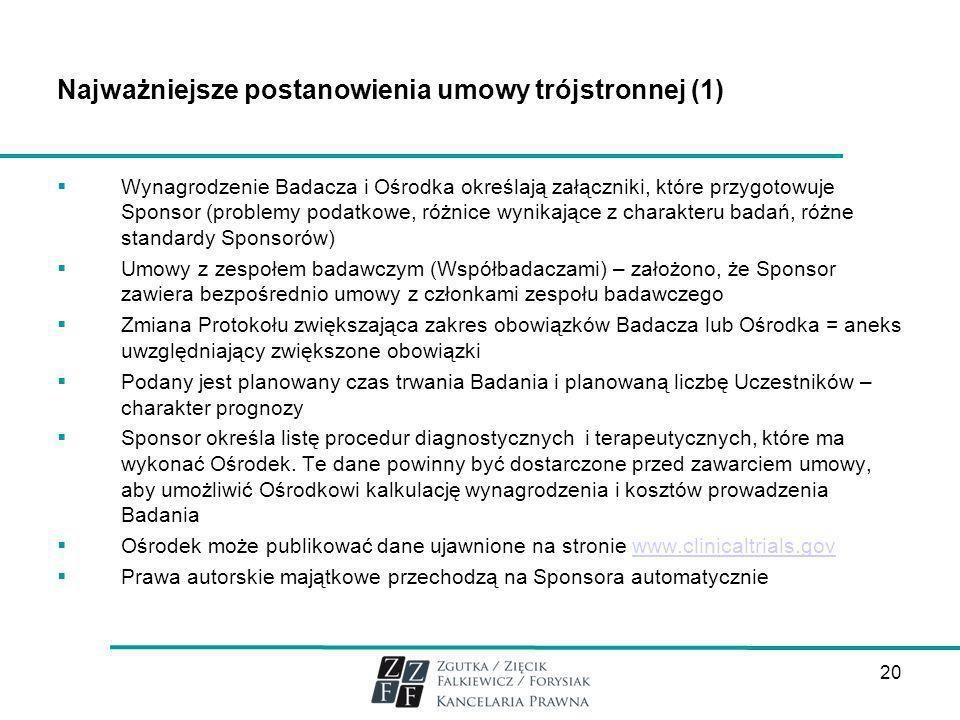 20 Najważniejsze postanowienia umowy trójstronnej (1) Wynagrodzenie Badacza i Ośrodka określają załączniki, które przygotowuje Sponsor (problemy podat