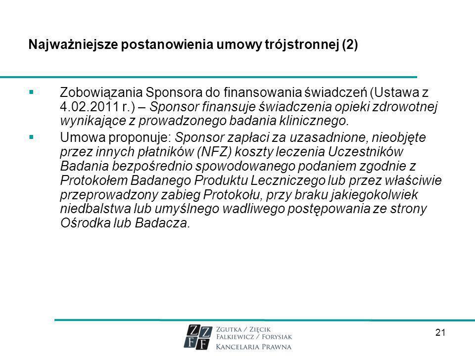 21 Najważniejsze postanowienia umowy trójstronnej (2) Zobowiązania Sponsora do finansowania świadczeń (Ustawa z 4.02.2011 r.) – Sponsor finansuje świa
