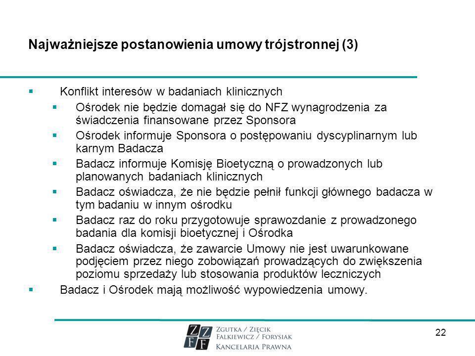 22 Najważniejsze postanowienia umowy trójstronnej (3) Konflikt interesów w badaniach klinicznych Ośrodek nie będzie domagał się do NFZ wynagrodzenia z