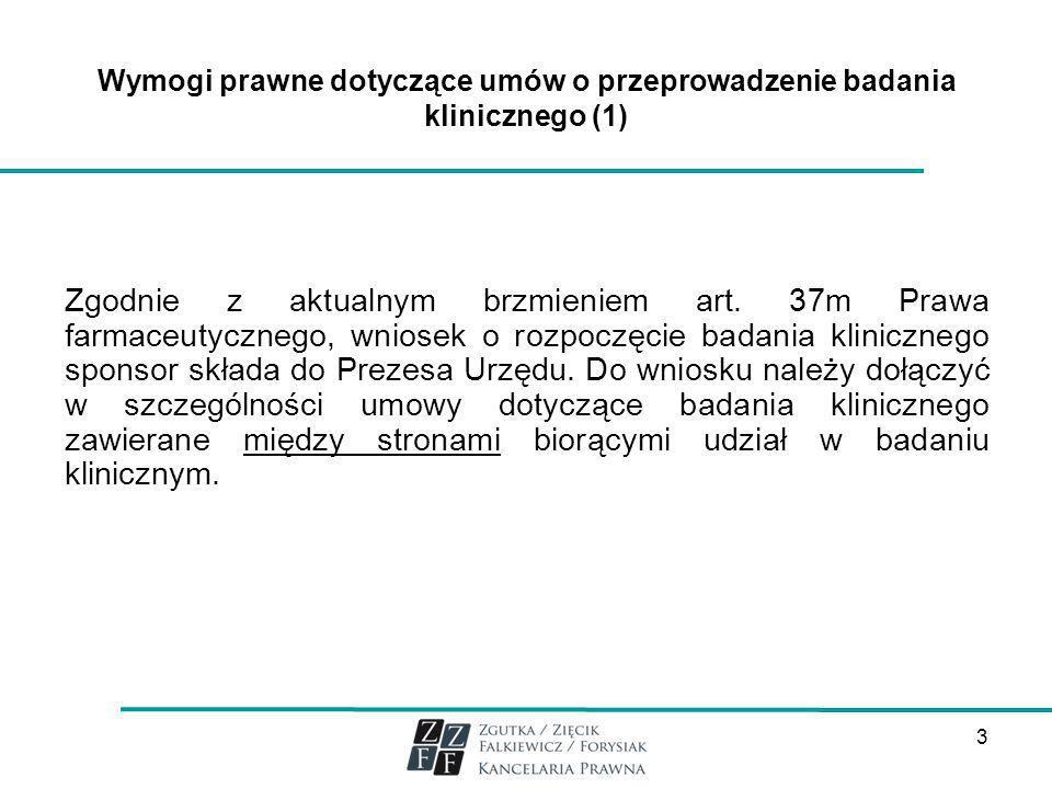 3 Wymogi prawne dotyczące umów o przeprowadzenie badania klinicznego (1) Zgodnie z aktualnym brzmieniem art. 37m Prawa farmaceutycznego, wniosek o roz