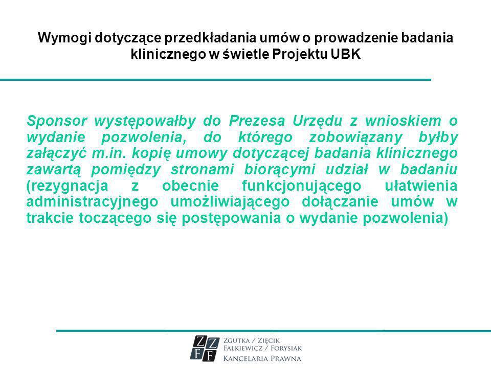 Wymogi dotyczące przedkładania umów o prowadzenie badania klinicznego w świetle Projektu UBK Sponsor występowałby do Prezesa Urzędu z wnioskiem o wyda