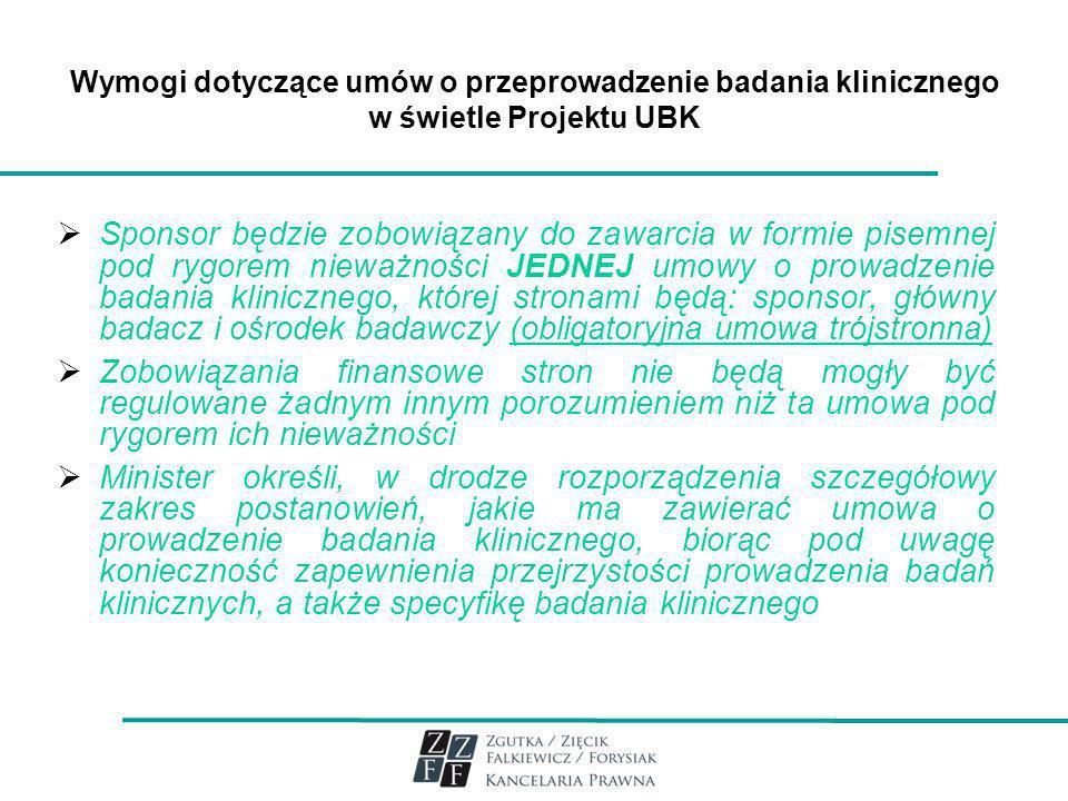 Wymogi dotyczące umów o przeprowadzenie badania klinicznego w świetle Projektu UBK Sponsor będzie zobowiązany do zawarcia w formie pisemnej pod rygore