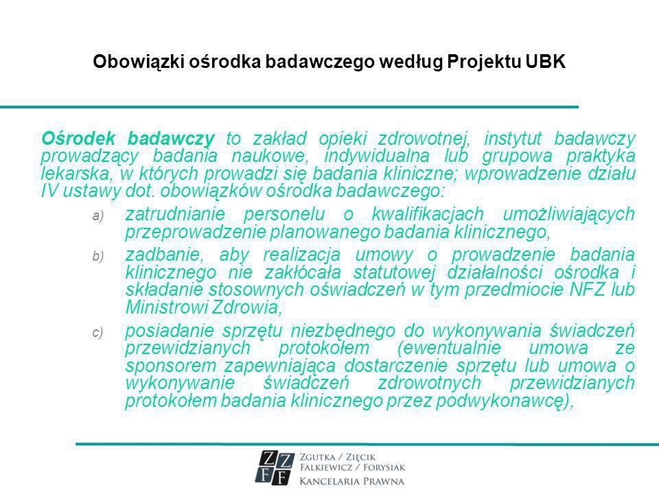 Obowiązki ośrodka badawczego według Projektu UBK Ośrodek badawczy to zakład opieki zdrowotnej, instytut badawczy prowadzący badania naukowe, indywidua