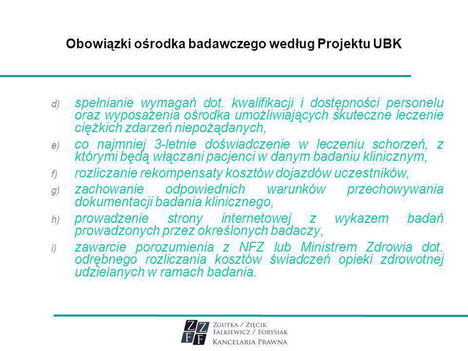 Obowiązki ośrodka badawczego według Projektu UBK d) spełnianie wymagań dot. kwalifikacji i dostępności personelu oraz wyposażenia ośrodka umożliwiając