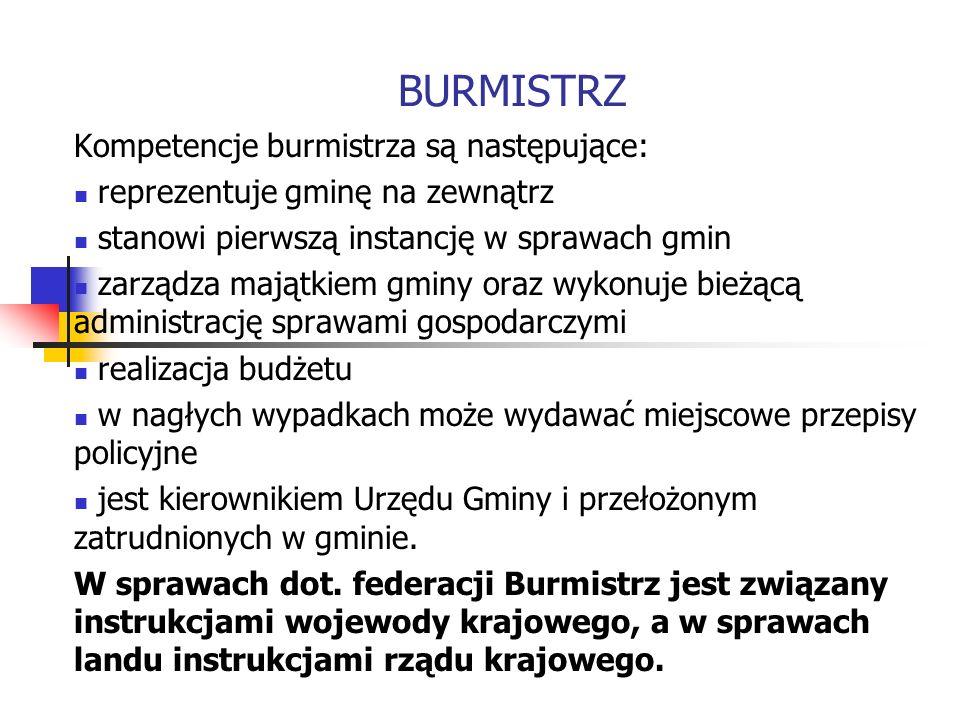 BURMISTRZ Kompetencje burmistrza są następujące: reprezentuje gminę na zewnątrz stanowi pierwszą instancję w sprawach gmin zarządza majątkiem gminy or