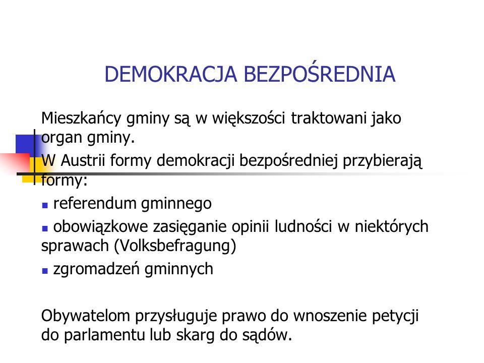 DEMOKRACJA BEZPOŚREDNIA Mieszkańcy gminy są w większości traktowani jako organ gminy. W Austrii formy demokracji bezpośredniej przybierają formy: refe