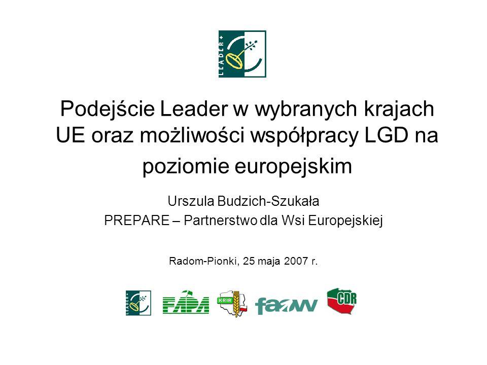 Podejście Leader w wybranych krajach UE oraz możliwości współpracy LGD na poziomie europejskim Urszula Budzich-Szukała PREPARE – Partnerstwo dla Wsi E