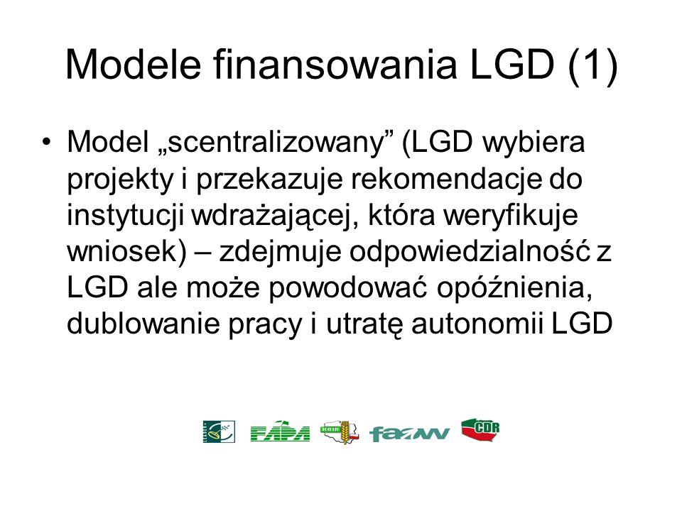 Modele finansowania LGD (1) Model scentralizowany (LGD wybiera projekty i przekazuje rekomendacje do instytucji wdrażającej, która weryfikuje wniosek)