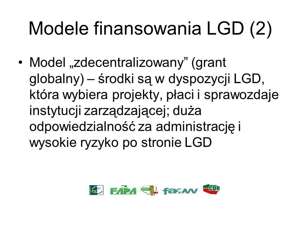 Modele finansowania LGD (2) Model zdecentralizowany (grant globalny) – środki są w dyspozycji LGD, która wybiera projekty, płaci i sprawozdaje instytu