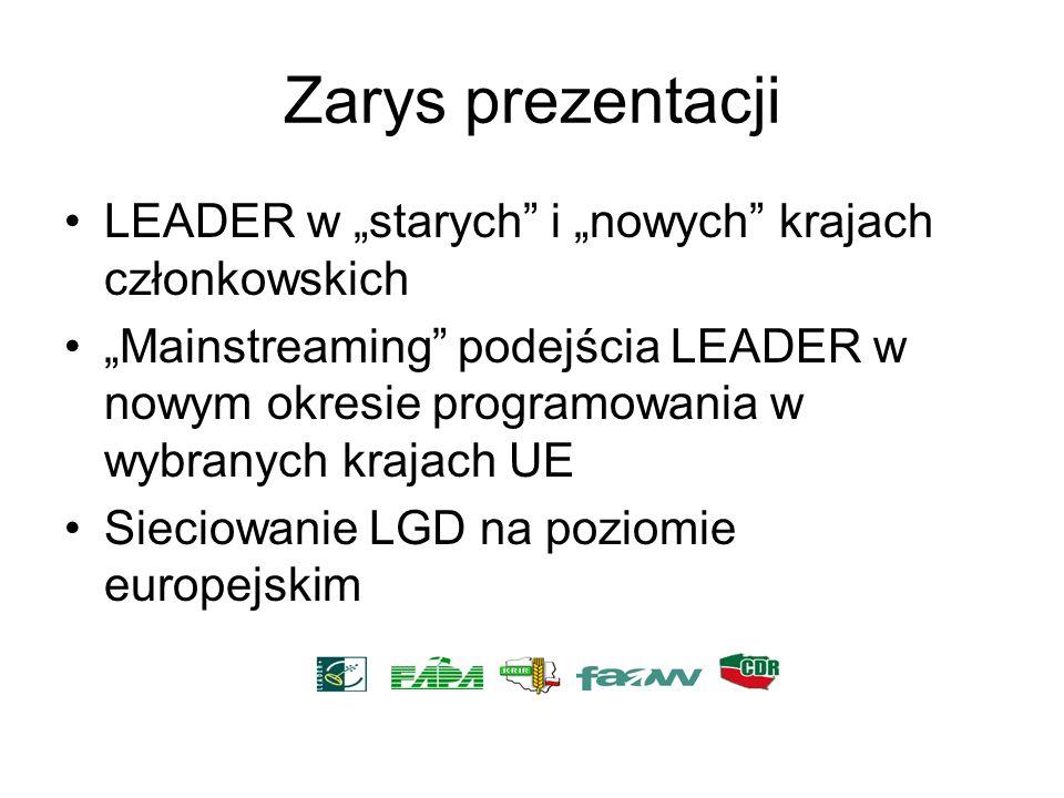 Zarys prezentacji LEADER w starych i nowych krajach członkowskich Mainstreaming podejścia LEADER w nowym okresie programowania w wybranych krajach UE