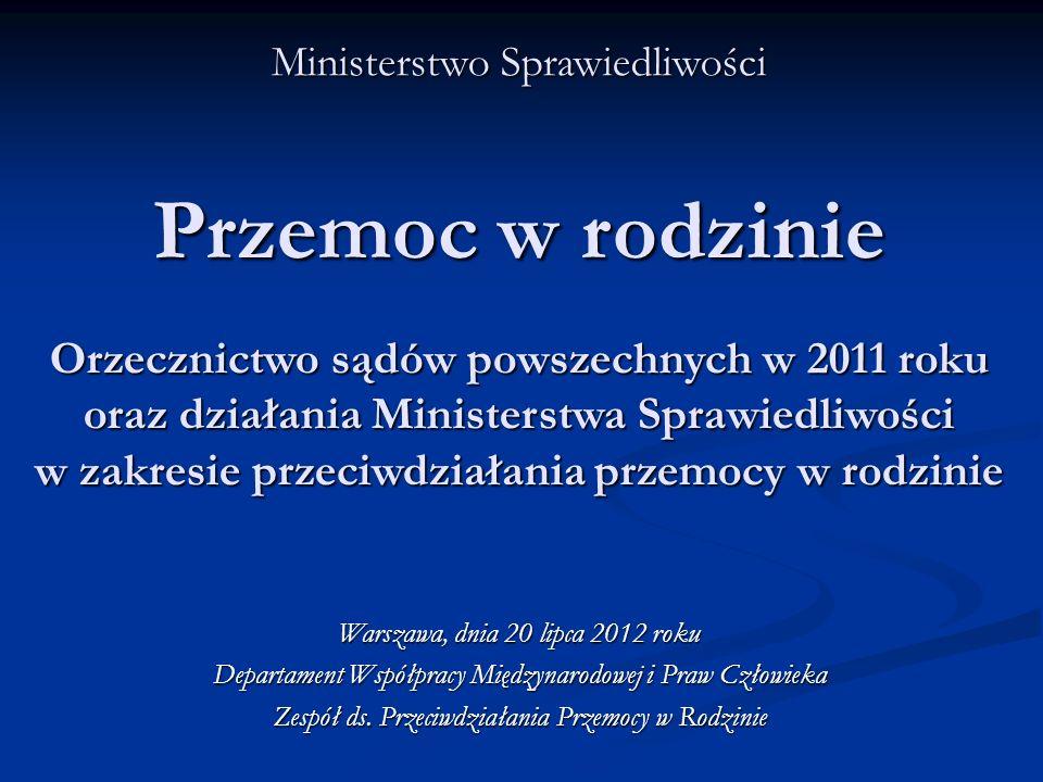 Ministerstwo Sprawiedliwości Przemoc w rodzinie Orzecznictwo sądów powszechnych w 2011 roku oraz działania Ministerstwa Sprawiedliwości w zakresie prz