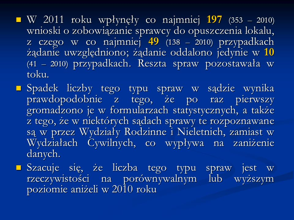 W 2011 roku wpłynęły co najmniej 197 (353 – 2010) wnioski o zobowiązanie sprawcy do opuszczenia lokalu, z czego w co najmniej 49 (138 – 2010) przypadk