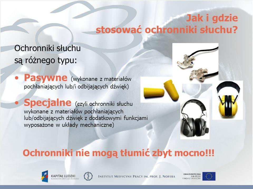 Jak i gdzie stosować ochronniki słuchu? Ochronniki słuchu są różnego typu: Pasywne (wykonane z materiałów pochłaniających lub/i odbijających dźwięk) S