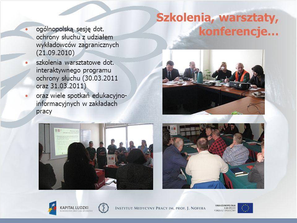 ogólnopolską sesję dot. ochrony słuchu z udziałem wykładowców zagranicznych (21.09.2010) szkolenia warsztatowe dot. interaktywnego programu ochrony sł