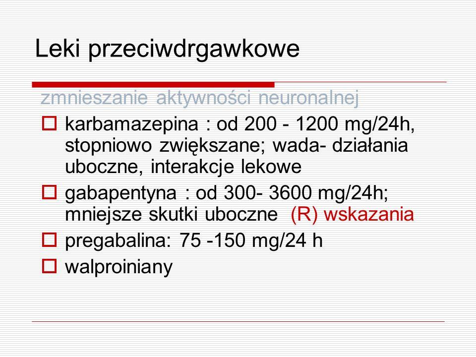 Leki przeciwdrgawkowe zmnieszanie aktywności neuronalnej karbamazepina : od 200 - 1200 mg/24h, stopniowo zwiększane; wada- działania uboczne, interakc