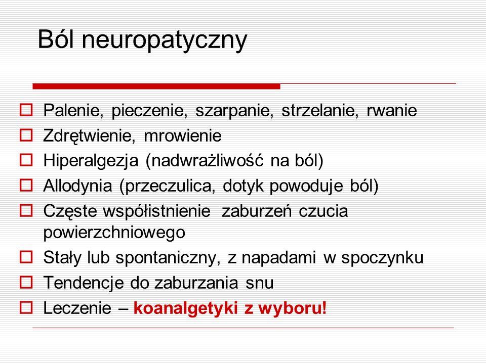 Ból neuropatyczny Palenie, pieczenie, szarpanie, strzelanie, rwanie Zdrętwienie, mrowienie Hiperalgezja (nadwrażliwość na ból) Allodynia (przeczulica,
