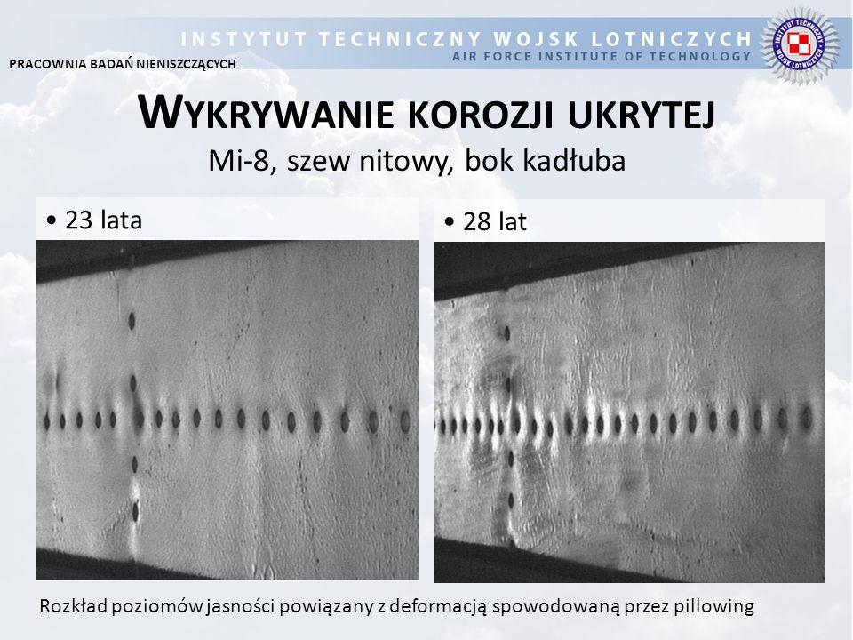W YKRYWANIE KOROZJI UKRYTEJ Mi-8, szew nitowy, bok kadłuba 23 lata 28 lat Rozkład poziomów jasności powiązany z deformacją spowodowaną przez pillowing