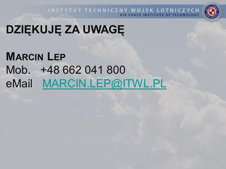 DZIĘKUJĘ ZA UWAGĘ M ARCIN L EP Mob. +48 662 041 800 eMail MARCIN.LEP@ITWL.PLMARCIN.LEP@ITWL.PL